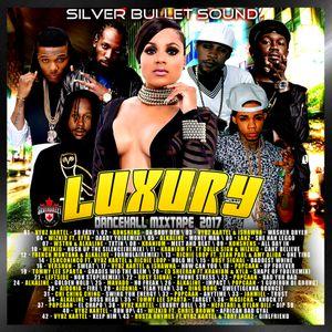 Silver Bullet Sound - Luxury Dancehall Mixtape 2017