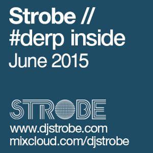 Strobe - Derp Inside - July 2015