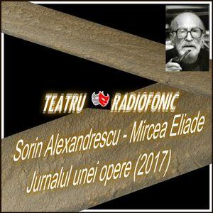 Sorin Alexandrescu - Mircea Eliade  Jurnalul unei opere ... teatru radiofonic