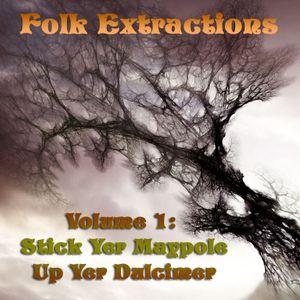 Folk Extractions - Volume 1: Stick Yer Maypole Up Yer Dulcimer