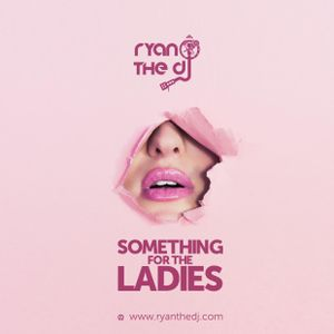Ryan the DJ - Something For The Ladies (Women's Day Mix)