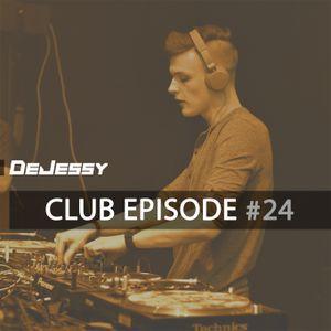 DeJessy @ Club Episode #24