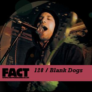 FACT Mix 128: Blank Dogs