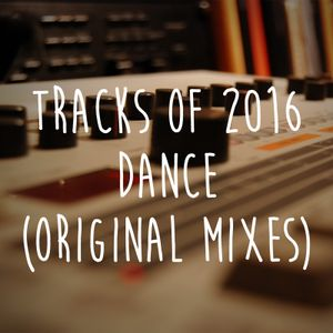 Tracks of 2016: Dance (Original Mixes)