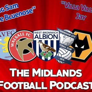 Midlands Football Podcast - Season 1 Episode 9
