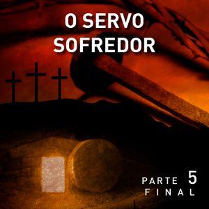 O Servo Sofredor - Parte 5 (Final)