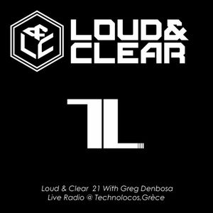 Loud & Clear 21 With Greg Denbosa - Guest Mix for Technolocos Web Radio