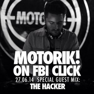 The Hacker (Special Guest Mix) - Motorik! @ FBi Click (2014.06.27)