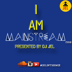 DJ JEL PRESENTS | I AM MAINSTREAM 2016