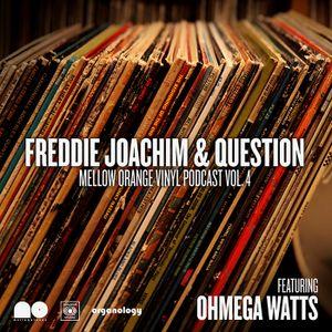 Freddie Joachim & Question - Mellow Orange Vinyl Podcast Vol. 4 w/ special guest Ohmega Watts