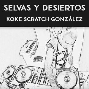 Selvas y Desiertos - Koke Scratch González