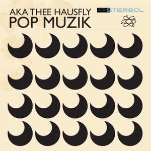 aka thee hausfly - pop muzik