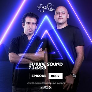 Future Sound of Egypt 607 with Aly & Fila (John 00 Fleming Tomorrowland Takeover)