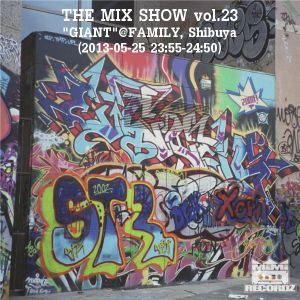 "THE MIX SHOW vol.23 -DJ H!ROKi replay: ""GIANT"" @FAMILY, Shibuya (2013-05-25)-"