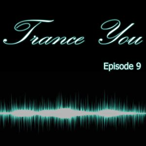 Trance You Episode 9