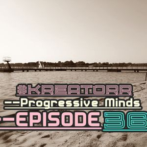 #-Kreatorr-Progressive Minds Episode-36-#Deep Structure pt.11