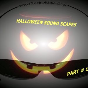 HALLOWEEN SOUND SCAPES PART # 1 MIXED WITH GHOULISH TERROR BY THE INVISIBLE D.J. BILLY ROSE