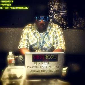 DJ A RICH PRESENTS THE HOT 107.1 AUGUST BIRTHDAY MIX