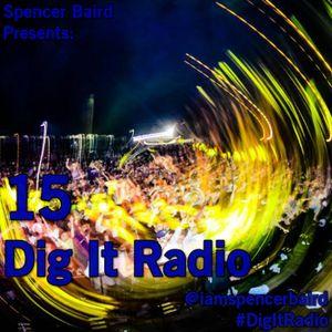 Spencer Baird Presents - Dig It Radio Episode 15