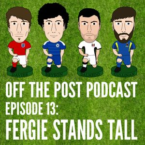 Ep.13 Fergie Stands Tall