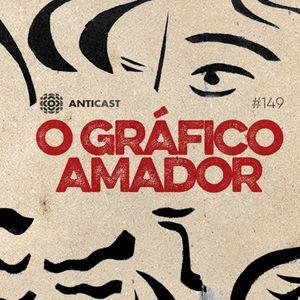 AntiCast  149 – O Gráfico Amador