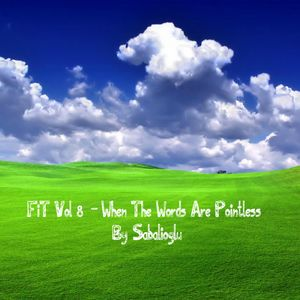 FiT Vol 8 - When The Words Are Pointless