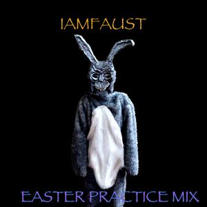 iAmFAUST - Easter Practice Mix [Limited Time Unrehearsed Freestyle mix]  Booty/Breaks/House