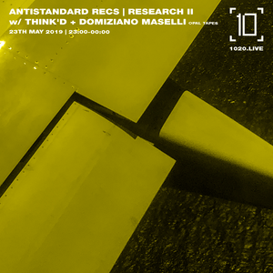 Antistandard Recs | Research II w/ Think'D & Domiziano Maselli - 23rd May 2019