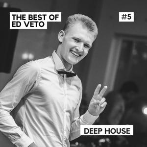 The Best of Ed Veto - Deep House #5