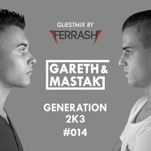 Gareth & Mastak Present Generation 2K3 #014 - Guestmix by: Ferrash