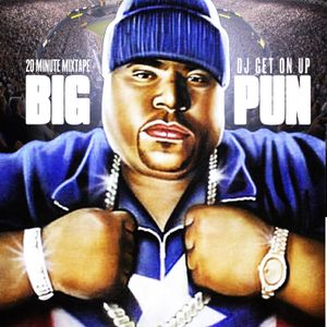 DJ GET ON UP PRESENTS 20 MIN MIXTAPE (BIG PUN EDITION)