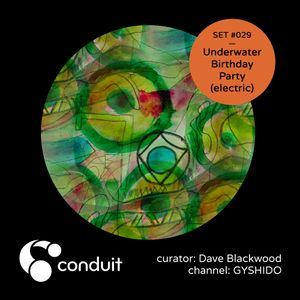 Conduit Set #029   Underwater Pool Party (electric) (curated by Dave Blackwood) [GYSHIDO]