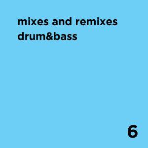 Drum & Bass 6 - Mixes and Remixes