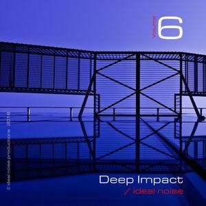 Deep Impact - Vol. 6 [-- ideal noise --]