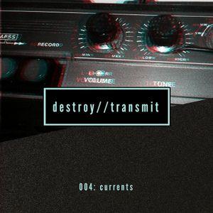 Destroy//Transmit. 004: Currents