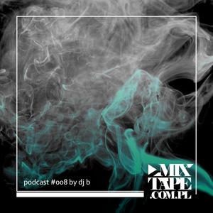 Mixtape.com.pl podcast008: DJ B