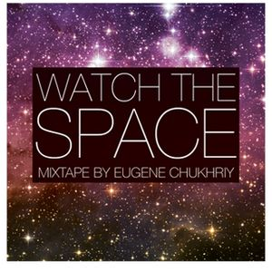 Dj Chukhriy - Watch the space (mixtape 09)