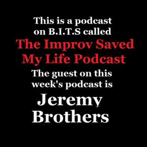 The Improv Saved My Life Podcast Episode #23 (Jeremy Brothers & Bill Fryer)
