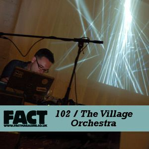FACT Mix 102 - The Village Orchestra