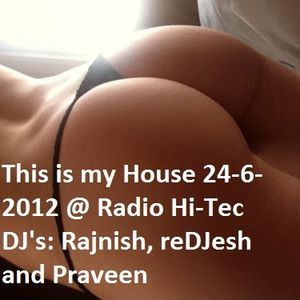 This is my House 24-6-2012 @ Radio Hi-Tec DJ's: Rajnish, reDJesh and Praveen