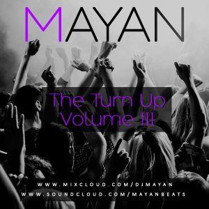 THE TURN UP VOL. 3 // MAYAN