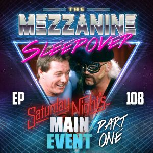 Episode 108: Saturday Night's Main Event, Part One