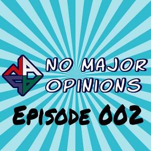 No Major Opinions - Episode 002