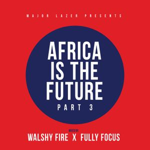 Major Lazer x Walshy Fire x Fully Focus - Africa Is The