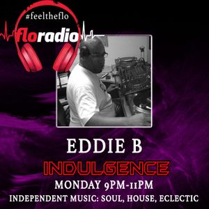 Indulgence each & every Monday on floradio – Eddie B (Independent Music, Soul, House, Eclectic)