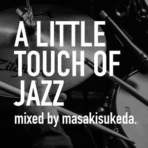 A Little Touch Of Jazz05- mixed by masakisukeda.