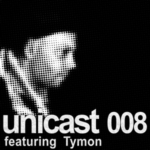 UNICAST008 - featuring Tymon