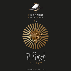UP & Friends Radio Show 006 - Ti Punch Dj Set
