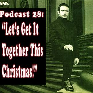 Podcast 28 - Let's Get It Together This Christmas