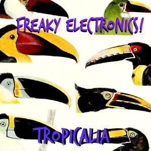 Freaky Electronics! - Tropicalia